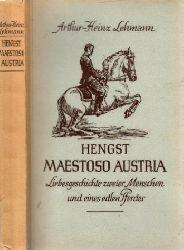 Lehmann, Arthur-Heinz;  Hengst Maestoso Austria - Liebesheschichte zweier Menschen und eines edlen Pferdes