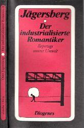 Jägersberg, Otto; Der industrialisierte Romantiker - Reportage unserer Umwelt