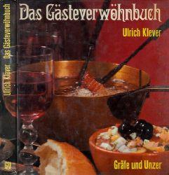 Klever, Ulrich; Das Gästeverwöhnbuch - Kulinarische Programme für 47 Situationen mit mancherlei Snob-Rezepten und einem Anhang nur für Erwachsene