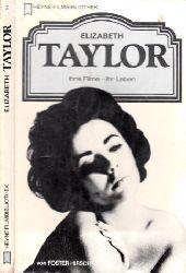 Hirsch, Forster;  Elizabeth Taylor - Ihre Filme, ihr Leben