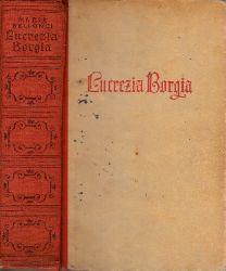 Bellonci, Maria;  Lucrezia Borgia - Nicht Teufel, nicht Engel, nur Weib