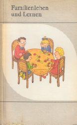 Schille, Hans-Joachim;  Familienleben und Lernen - Ein Ratgeber für Eltern