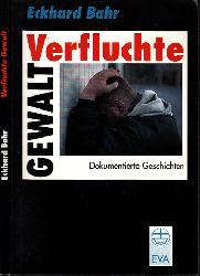 Bahr, Eckhard;  Verfluchte Gewalt - Dokumentierte Geschichten