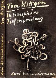 Wittgen, Tom; Intimsphäre - Tiefenprüfung Zwei Kriminalromane in einem Band 2. Auflage dieser Ausgabe