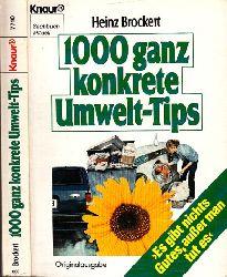 Brockert, Heinz;  1000 ganz konkrete Umwelt-Tips - Es gibt nichts Gutes, außer man tut es Mit zahlreichen Abbildungen