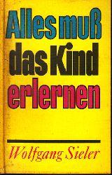 Sieler, Wolfgang;  Alles muß das Kind erlernen