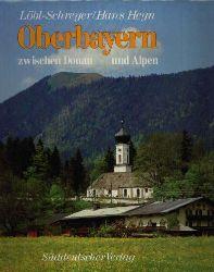 Löbl, Robert, Hans Heyn und Theo Riegler: Oberbayern zwischen Donau und Alpen 4. Auflage