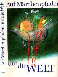 Reis, Vladimir und Jirina Kintnerova; Auf Märchenpfaden um die Welt Ilustrationen von Jaroslav Serych