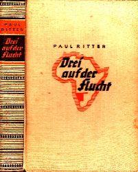 Ritter, Paul; Drei auf der Flucht - Ein abenteuerlicher Roman aus Deutsch-Südwest