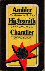Ambler, Eric, Patricia Highsmith und Raymond Chandler: Die Maske des Dimitrios - Zwei Fremde im Zug - Der große Schlaf