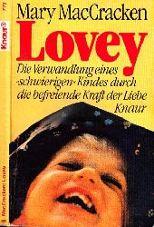 """MacCracken, Mary; Lovey - Die Verwandlung eines """"schwierigen"""" Kindes durch die befreiende Kraft der Liebe"""
