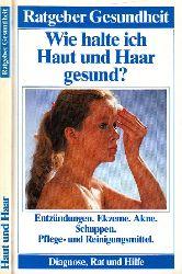 Farda, Dieter P. und Sibylle Reinhardt;  Wie halte ich Haut und Haar gesund? - Entzündungen, Ekzeme, Akne, Schuppen, Pflege- und Reinigungsmittel - Ratgeber Gesundheit