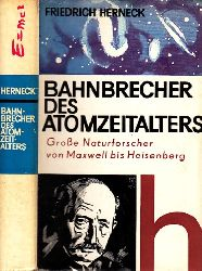 Herneck, Friedrich;  Bahnbrecher des Atomzeitalters - Große Naturforscher von Maxwell bis Heisenberg