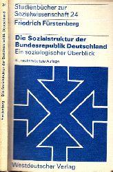 Fürstenberg, Friedrich;  Die Sozialstruktur der Bundesrepublik Deutschland - Ein soziologischer Überblick Studienbücher zur Sozialwissenschaft Band 24