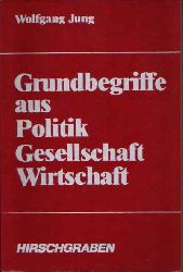 Jung, Wolfgang;  Grundbegriffe aus Politik, Gesellschaft, Wirtschaft