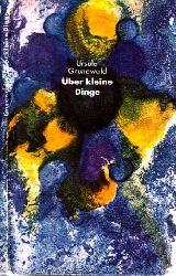 Grunewald, Ursula; Über kleine Dinge 2.  Auflage
