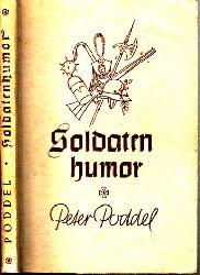 Poddel, Peter; Soldatenhumor aus fünf Jahrhunderten - Eine Sammlung 53. Tausend