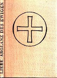 Liebe, Paul;  Abglanz des Ewigen - Eine Deutung christlicher Bildwerke aus Mittelalter und Neuzeit Mit 90 Abbildungen
