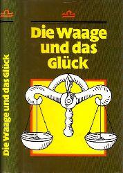 Autorengruppe;  Die Waage und das Glück - Ein Brevier für alle, die zwischen dem 24. September und 23. Oktober geboren sind Illustrationen, Layout und Umschlaggestaltung von Günter Stahl