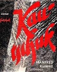 Künne, Manfred; Kautschuk Roman eines Rohstoffes 6. Auflage