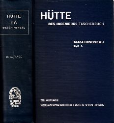 Akademischer Verein Hütte, E.V. in Berlin (Herausgeber); Hütte - Des Ingenieurs  Taschenbuch - Band II A: Maschinenbau 28., neubearbeitete Auflage