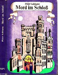Addams, Peter; Mord im Schloß - Kriminalgroteske Einband und Vignetten von Ruth Knorr 1. Auflage