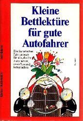 Autorengruppe;  Kleine Bettlektüre für gute Autofahrer Literarische Leckerbissen für einen Menschen der uns unvergleichlich zu verwöhnen versteht.