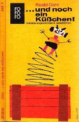 Dahl, Roald; ... und noch ein Küßchen! - Weitere ungewöhnliche Geschichten 611.-650. tausend