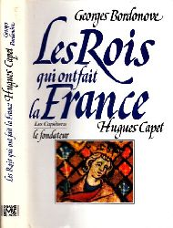 Bordonove, Georges;  Les Rois gui ont fait la France Hugues Capet le Fondateur