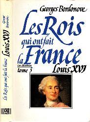 Bordonove, Georges;  Les Rois gui ont fait la France Louis XVI le Roi-Martyr