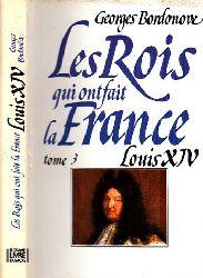 Bordonove, Georges;  Les Rois gui ont fait la France Louis XIV Roi-Soleil