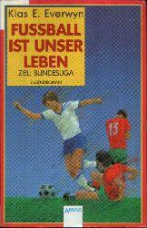 Everwyn, Klas E.:  Fussball ist unser Leben Ziel: Bundesliga