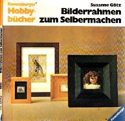 Götz, Susanne;  Bilderrahmen zum Selbermachen Ravensburger Hobbybücher