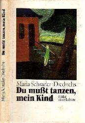 Schrader-Diedrichs, Maria; Du mußt tanzen, mein Kind - Bilder eines Lebens 1. Auflage