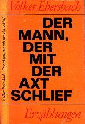 Ebersbach, Volker; Der Mann, der mit der Axt schlief - Erzählungen 1. Auflage