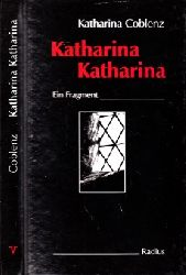 Coblenz, Katharina;  Katharina Katharina - Ein Fragment