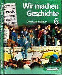 Hinrichs, Ernst, Bernhard Müller Jutta Stehling u. a.; Wir machen Geschichte - Gymnasium Sachsen Band 6