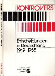 Habel, Fritz Peter und Helmut Kistler; Entscheidungen in Deutschland 1949-1955 - Die Kontroversen um die außen-, deutschland- und wirtschaftspolltische Orientierung der Bundesrepublik Deutschland 3., überarbeitete Auftage
