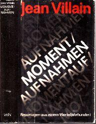 Villain, Jean; Momentaufnahmen - Reportagen aus einem Vierteljahrhundert 1. Auflage