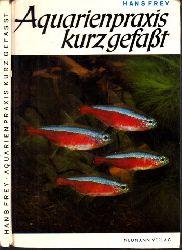 Frey, Hans;  Aquarienpraxis kurz gefaßt - Eine Aquarienfibel in Wort und Bild