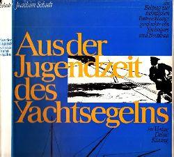Schult, Joachim; Aus der Jugendzett des Yachtsegelns - Ein Beitrag zur Entwicklungsgeschichte von Yachtsport und Bootsbau