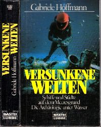 Hoffmann, Gabriele; Versunkene Welten - Schiffe und Städte auf dem Meeresgrund, Die Archäologie unter Wasser