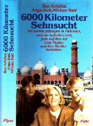 Achilles, Ilse, Anya Butt und Miriam Butt; 6000 Kilometer Sehnsucht - Sie waren gefangen in Pakistan, und sie befreiten sich, jede auf ihre Art. Eine Mutter und ihre beiden Töchter berichten 2. Auflage, 7.-11.Tausend