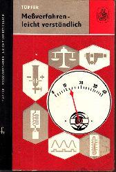 Töpfer, Klaus;  Meßverfahren, leicht verständlich - Eine Auswahl von Anordnungen und Geräten für Messungen im Betrieb und im Laboratorium in einfacher Darstellung Mit 112 Bildern