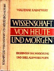 Kaempffert, Waldemar;  Wissenschaft von Heute und Morgen - Ergebnisse der Forschung und ihre Auswirkung
