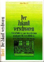 Riedel, Otto;  Der Zukunft verschworen - Streifbilder aus dem Leben und geistlichen Wirken des Jan Amos Comenius