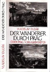 Dudak, Vladislav;  Der Wanderer durch Prag oder Prag von allen Seiten