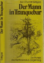 Settgast, Ann-Charlott; Der Mann in Tranquebar - Ein Porträt des Bartholomäus Ziegenbalg, gestaltet nach alten Urkunden und Briefen 2. Auflage