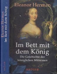 Herman, Eleanor; Im Bett mit dem König - Die Geschichte der königlichen Mätressen Aus dem Amerikanischen von Ebba D. Drolshagen