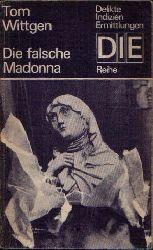 Wittgen, Tom:  Die falsche Madonna Delikte, Indizien, Ermittlungen - DIE-Reihe